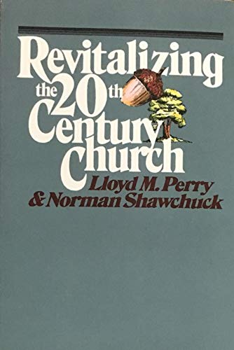 Revitalizing the Twentieth-Century Church (0802473180) by Lloyd M. Perry; Norman Shawchuck