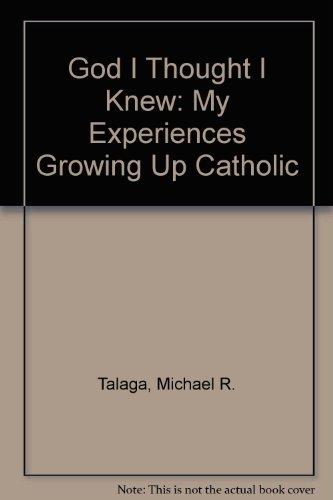 9780802473820: THE GOD I THOUGHT I KNEW My Experiences Growing Up Catholic