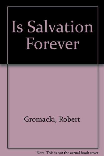 Is Salvation Forever: Robert Gromacki