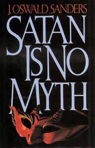 Satan Is No Myth: J. Oswald Sanders