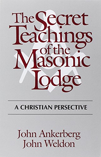 The Secret Teachings of the Masonic Lodge: Ankerberg, John F.;