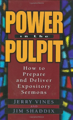 Power in the Pulpit: How to Prepare and Deliver Expository Sermons (Electives Series) (0802477402) by Jerry Vines; Jim Shaddix