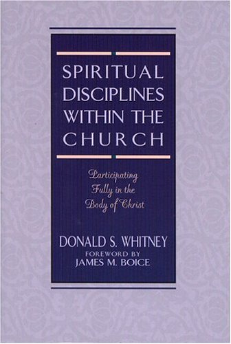 Spiritual Disciplines within the Church: Participating Fully in the Body of Christ (0802477461) by Donald S. Whitney