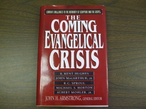 The Coming Evangelical Crisis: Armstrong, John H.