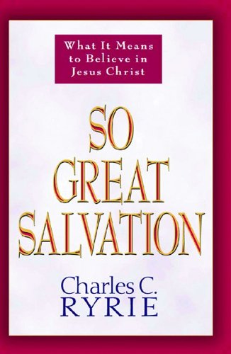 9780802478184: So Great Salvation: What It Means to Believe in Jesus Christ
