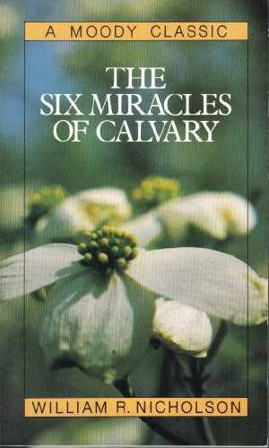 9780802478344: The Six Miracles of Calvary