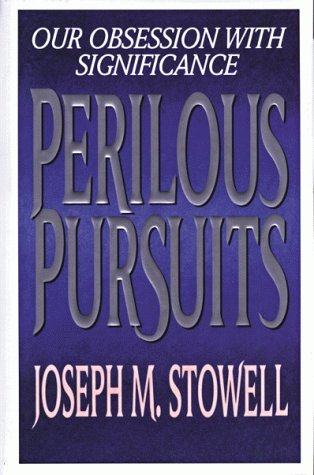 Perilous Pursuits: Our Obsession With Significance (0802478425) by Joseph M. Stowell