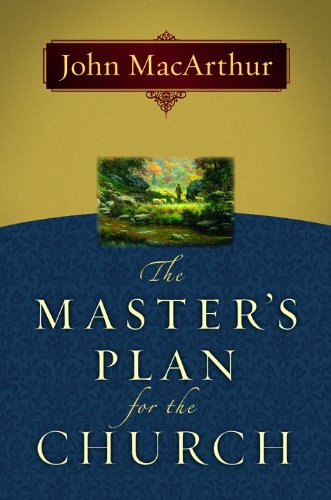 The Master's Plan for the Church (080247845X) by MacArthur, John