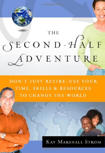 The Second-Half Adventure: Don't Just Retire--Use Your: Strom, Kay Marshall