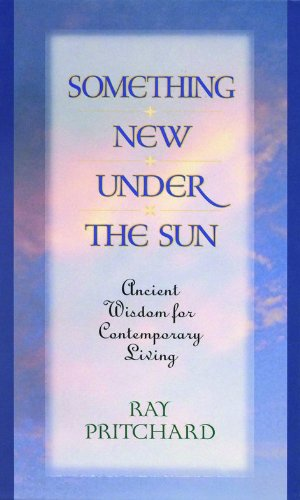 9780802481566: Something New Under the Sun: Ancient Wisdom for Contemporary Living