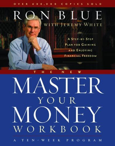 The New Master Your Money Workbook: A Step-by-Step Plan for Gaining and Enjoying Financial Freedom (0802481620) by Ron Blue; Jeremy White