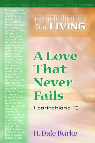A Love That Never Fails: Guidelines for Living (0802481981) by Burke, H. Dale