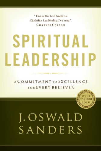 9780802482273: Spiritual Leadership: Principles of Excellence For Every Believer (Sanders Spiritual Growth Series)