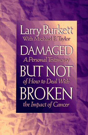 9780802482426: Damaged but Not Broken: A Personal Testimony of How to Deal With the Impact of Cancer