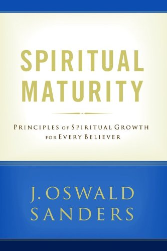 Spiritual Maturity: Principles of Spiritual Growth For Every Believer (Sanders Spiritual Growth Series) (080248252X) by J. Oswald Sanders