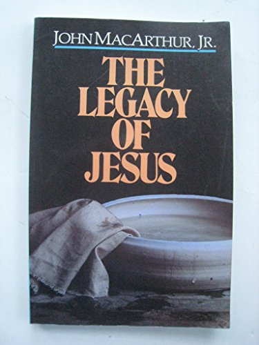 The Legacy of Jesus (0802485243) by John MacArthur