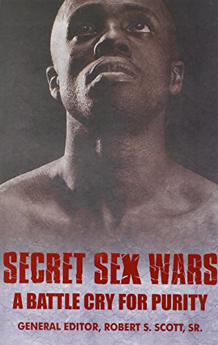 Secret Sex Wars: A Battle Cry for Purity: Scott, Robert S., Sr., General Editor