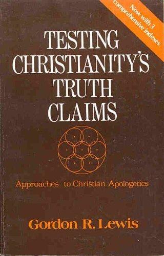 9780802485946: Testing Christianitys Truth Claims: Approaches to Christiian Apologetics