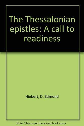 The Thessalonian Epistles: A Call to Readiness: Hiebert, D. Edmond