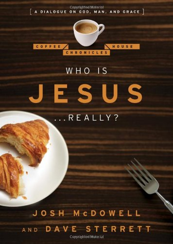 Who is Jesus... Really?: A Dialogue on God, Man, and Grace (The Coffee House Chronicles) (080248767X) by Josh McDowell; Dave Sterrett