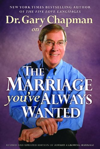 Dr. Gary Chapman on The Marriage You've Always Wanted: Chapman, Gary D.