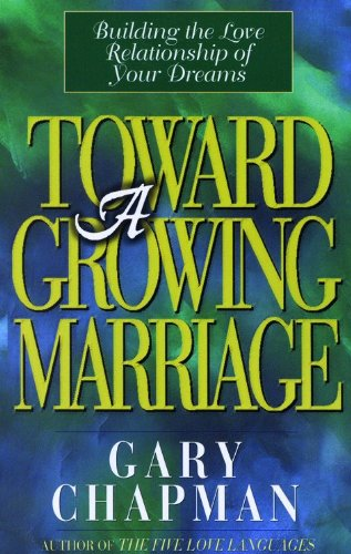 9780802487872: Toward A Growing Marriage: Building the Love Relationship of your Dreams