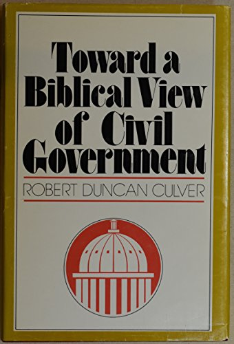 Toward a Biblical view of civil government: Culver, Robert Duncan