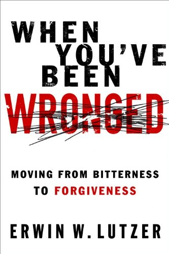 When You've Been Wronged: Moving From Bitterness to Forgiveness (0802488978) by Lutzer, Erwin W.