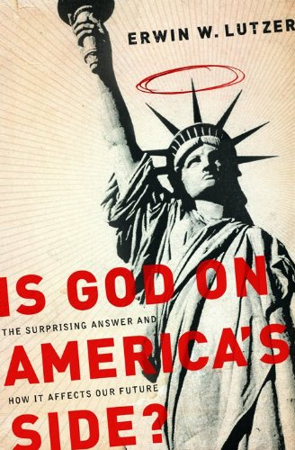 Is God on America's Side?: The Surprising Answer and How It Affects Our Future (0802489524) by Lutzer, Erwin W.