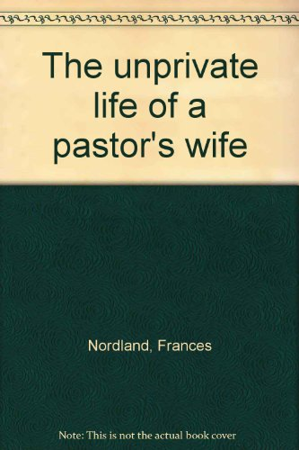 The unprivate life of a pastor's wife: Nordland, Frances