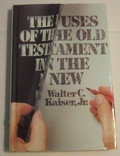 The uses of the Old Testament in the New (9780802490858) by Walter C Kaiser