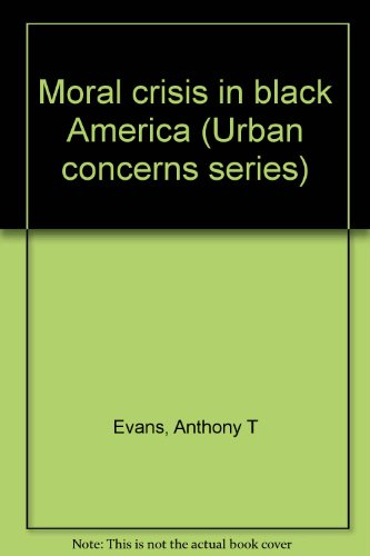 Moral crisis in black America (Urban concerns series): Evans, Anthony T