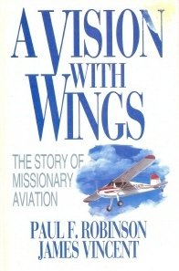 9780802491749: A Vision With Wings: The Story of Missionary Aviation