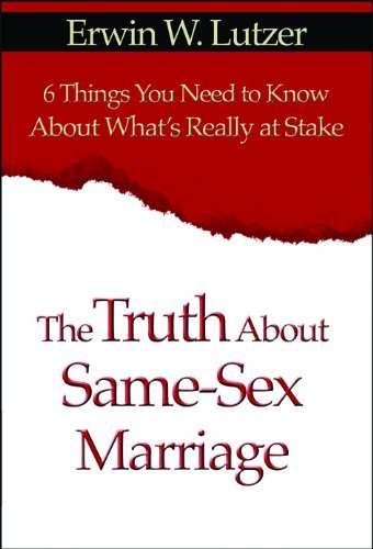 The Truth About Same Sex Marriage: 6 Things You Need to Know About What's Really at Stake (0802491766) by Lutzer, Erwin W..; Lutzer, Erwin W. W..