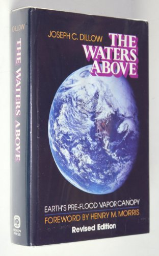 The Waters Above: Earth's Pre-Flood Vapor Canopy Revised Edition: Dillow, Joseph C.