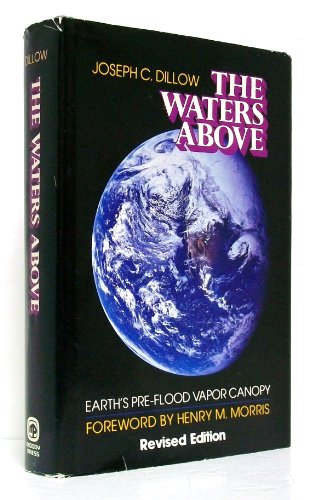 The Waters Above: Earth's Pre-Flood Vapor Canopy: Dillow, Joseph C.