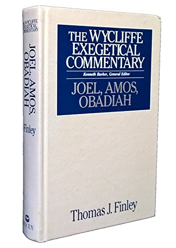 Wycliffe Exegetical Commentary Joel, Amos, Obadiah: Finley, Thomas