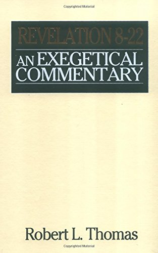 Revelation 8-22 Exegetical Commentary: Robert L. Thomas