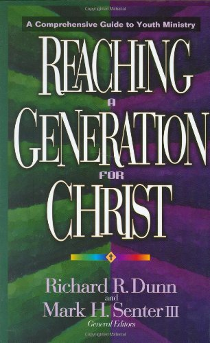 Reaching a Generation for Christ: A Comprehensive: Dunn, Richard R.