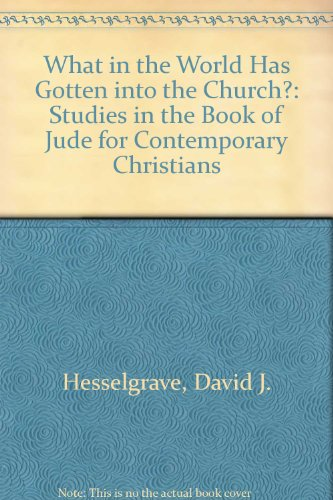 What in the World Has Gotten into the Church?: Studies in the Book of Jude for Contemporary Chris...
