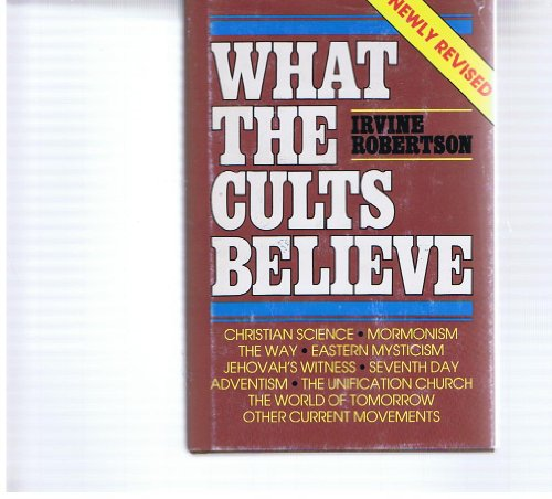 What the Cults Believe: Irvine Robertson