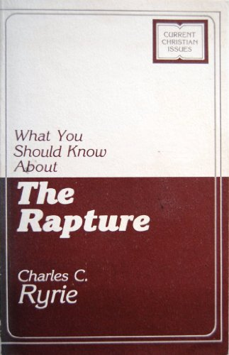 What you should know about the Rapture (Current Christian issues) (0802494161) by Ryrie, Charles Caldwell