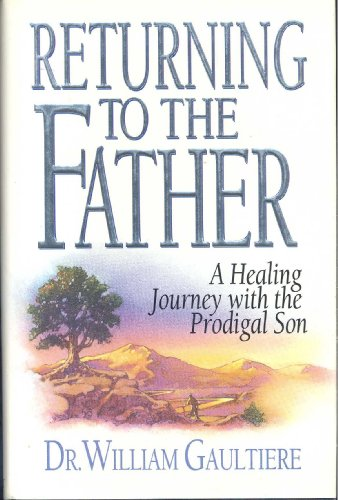 Returning to the Father: A Healing Journey: William Gaultiere