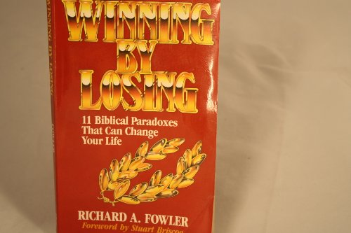 9780802495648: Winning by Losing: Eleven Biblical Paradoxes That Can Change Your Life