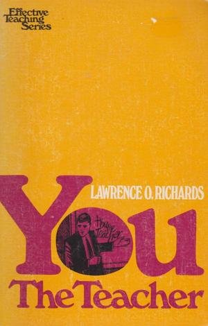 You, the teacher, (Effective teaching series) (0802498299) by Richards, Larry