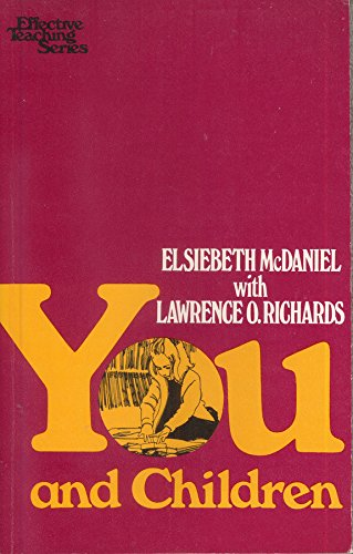 You and Children (Effective Teaching Series): Elsiebeth McDaniel; Lawrence O. Richards