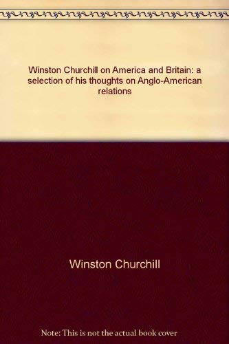 Stock image for Winston Churchill on America and Britain : A Selection of His Thoughts on Anglo-American Relations for sale by Better World Books
