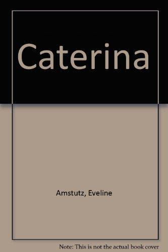 Caterina.: Amstutz, Eveline.