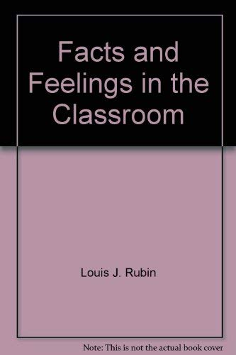 Facts and Feelings in the Classroom: Rubin, Louis J.