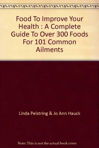 9780802704009: Food to improve your health: A complete guide to over 300 foods for 101 common ailments